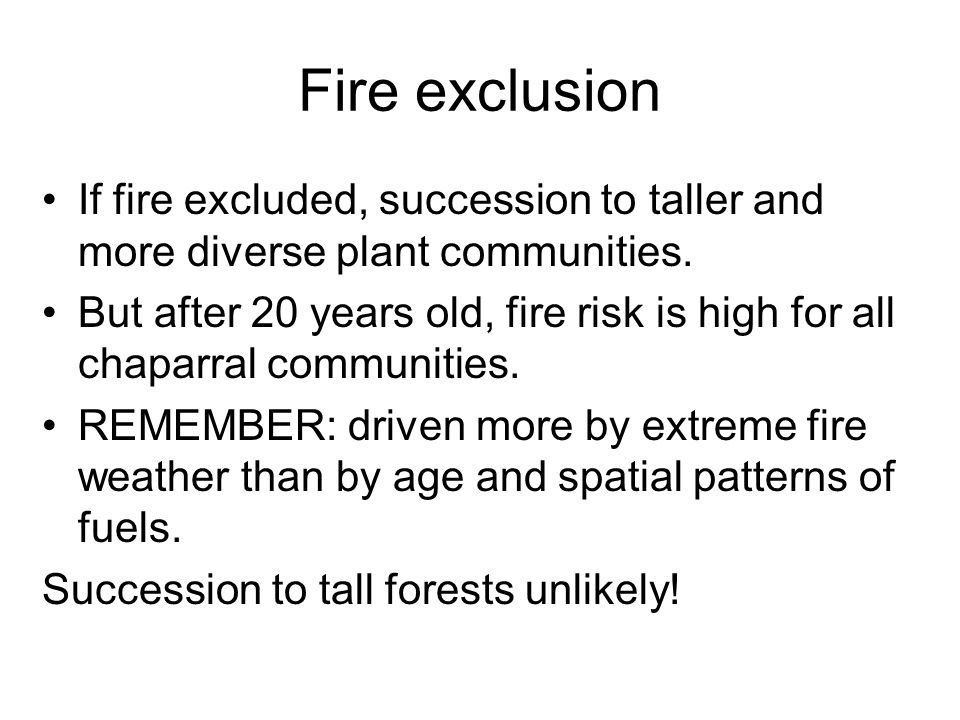 Fire exclusion If fire excluded, succession to taller and more diverse plant communities.