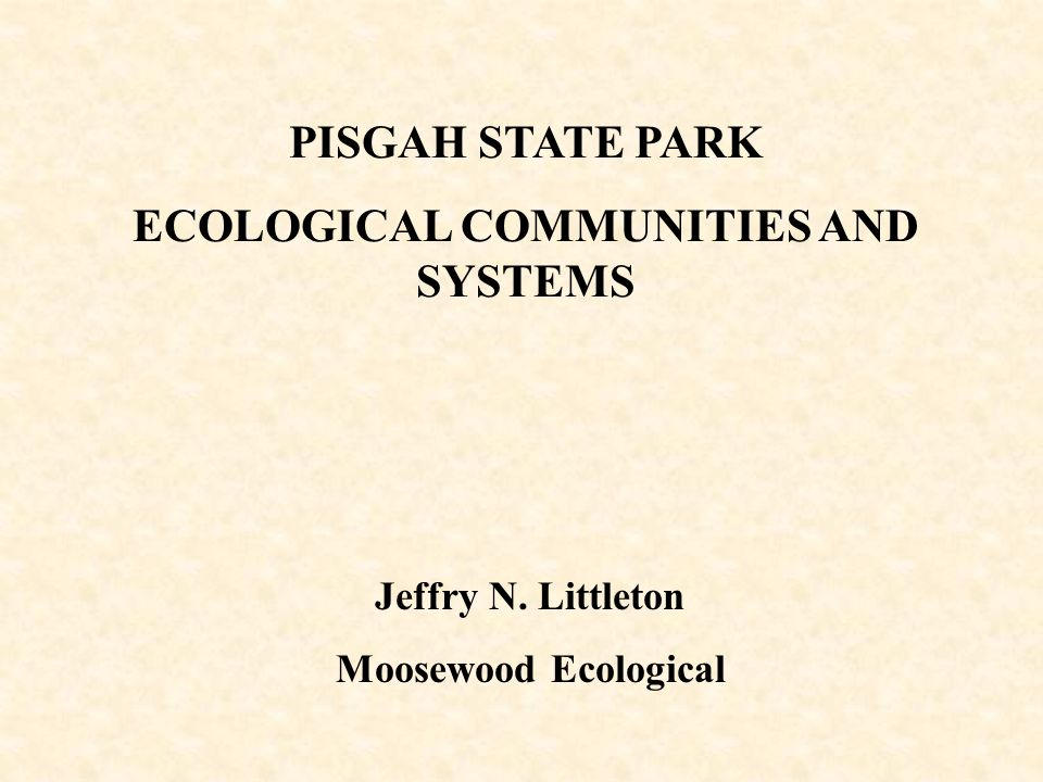 PISGAH STATE PARK ECOLOGICAL COMMUNITIES AND SYSTEMS Jeffry N. Littleton Moosewood Ecological