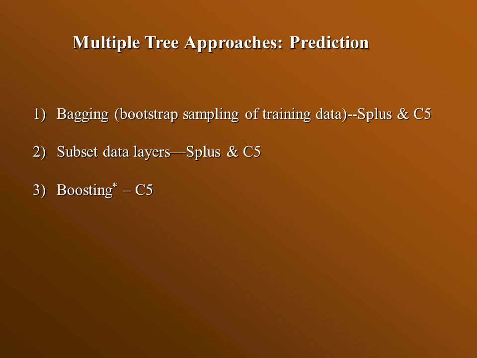 PREDICTION TREES: 1)The objective is the Best Possible Prediction of the dependent variable 2)Usually consists of a combination of multiple trees aimed at producing higher accuracies and more stable and robust models (DeFries and Chan 2000)