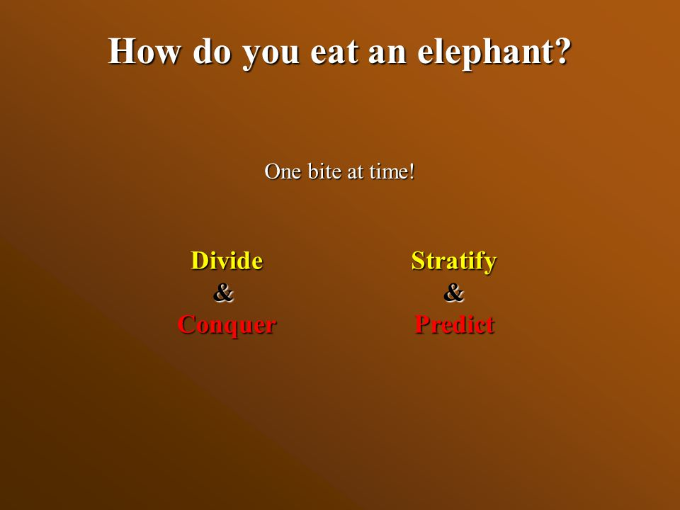 How do you eat an elephant? One bite at time! Divide&ConquerStratify&Predict