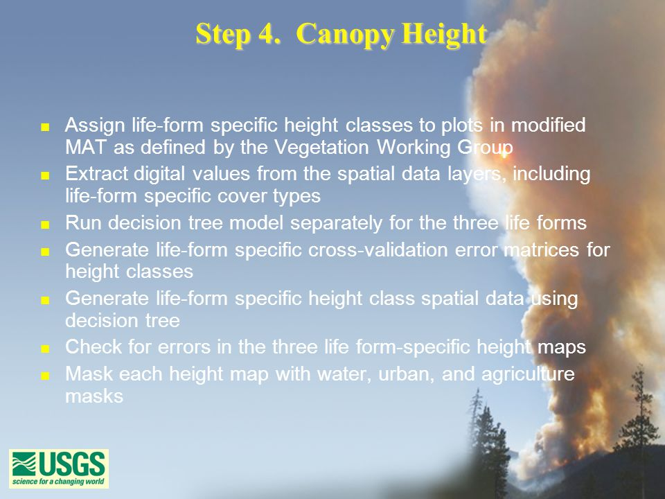 Step 4. Canopy Height n Assign life-form specific height classes to plots in modified MAT as defined by the Vegetation Working Group n Extract digital