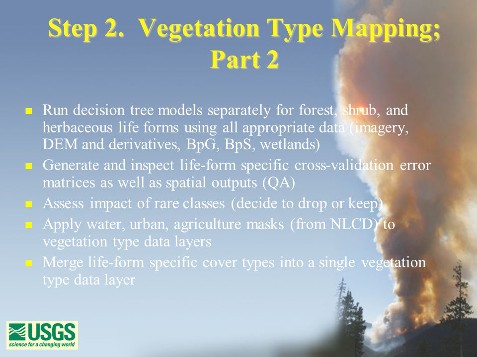 Step 2. Vegetation Type Mapping; Part 2 n Run decision tree models separately for forest, shrub, and herbaceous life forms using all appropriate data