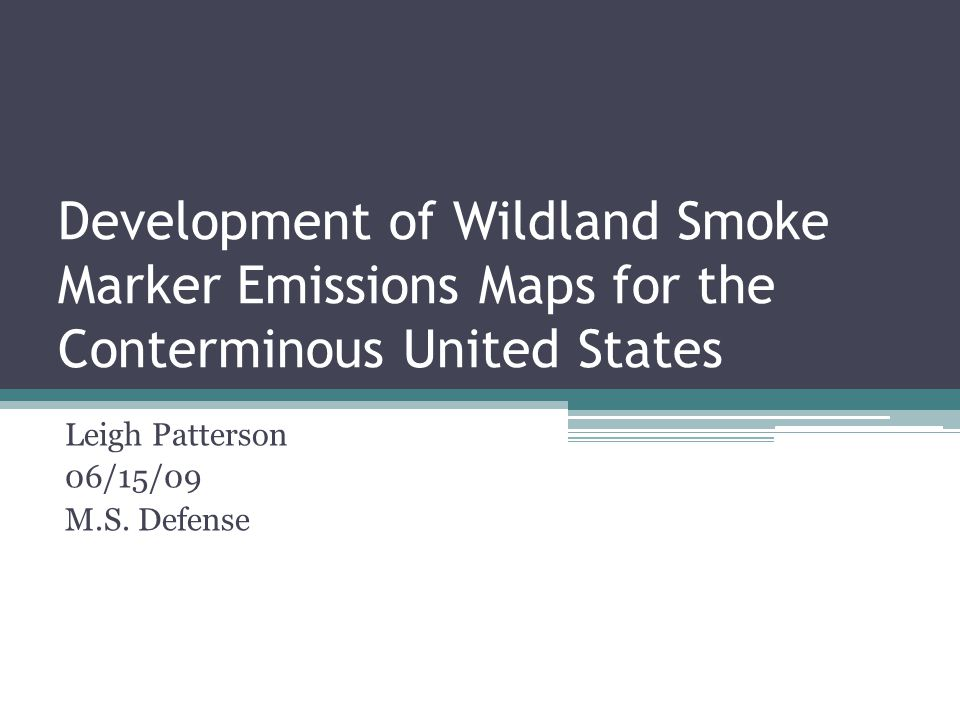Development of Wildland Smoke Marker Emissions Maps for the Conterminous United States Leigh Patterson 06/15/09 M.S. Defense