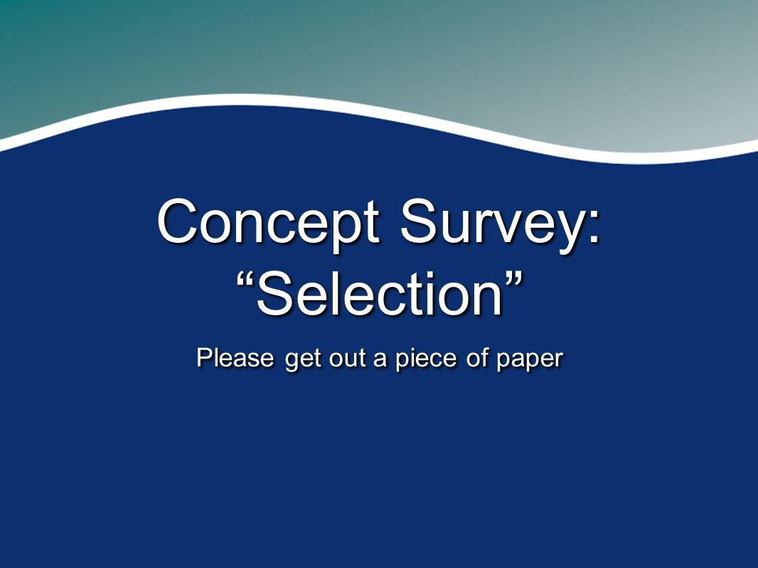 Concept Survey: Selection Please get out a piece of paper