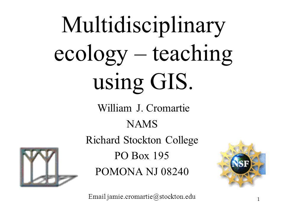 1 Multidisciplinary ecology – teaching using GIS.William J.