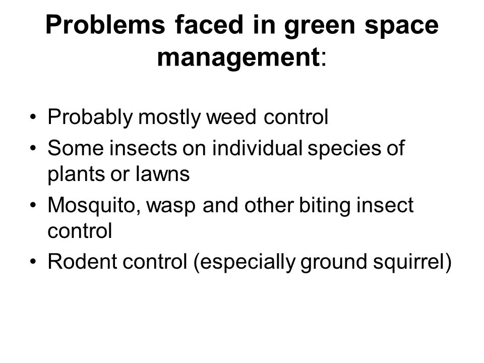 Problems faced in green space management: Probably mostly weed control Some insects on individual species of plants or lawns Mosquito, wasp and other