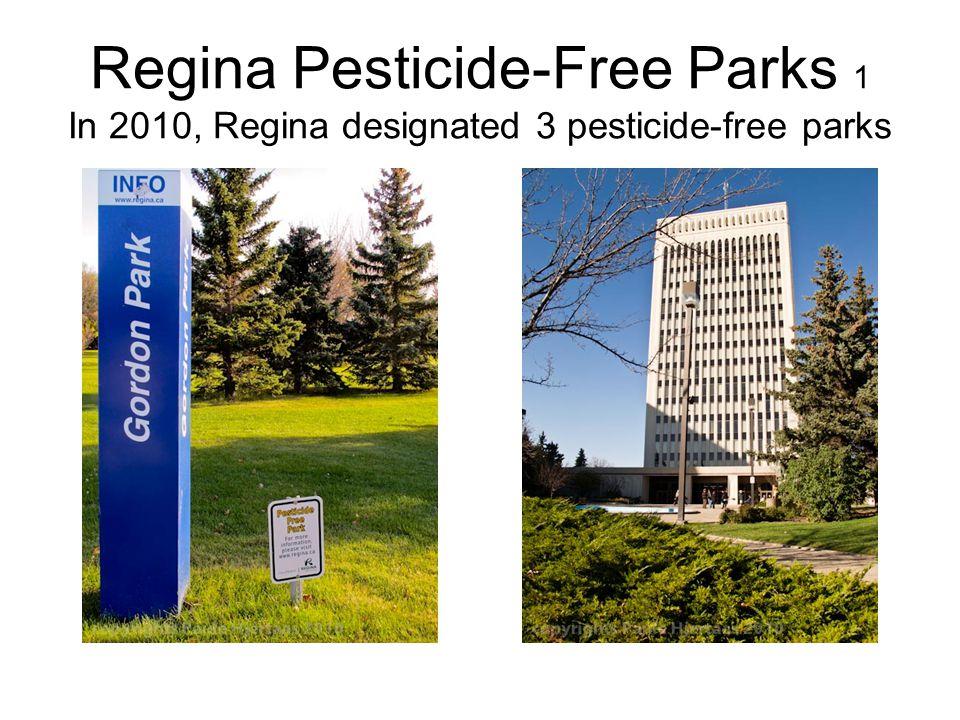 Regina Pesticide-Free Parks 1 In 2010, Regina designated 3 pesticide-free parks