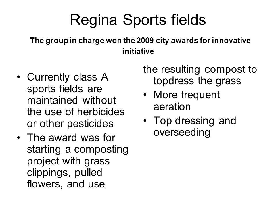Regina Sports fields The group in charge won the 2009 city awards for innovative initiative Currently class A sports fields are maintained without the