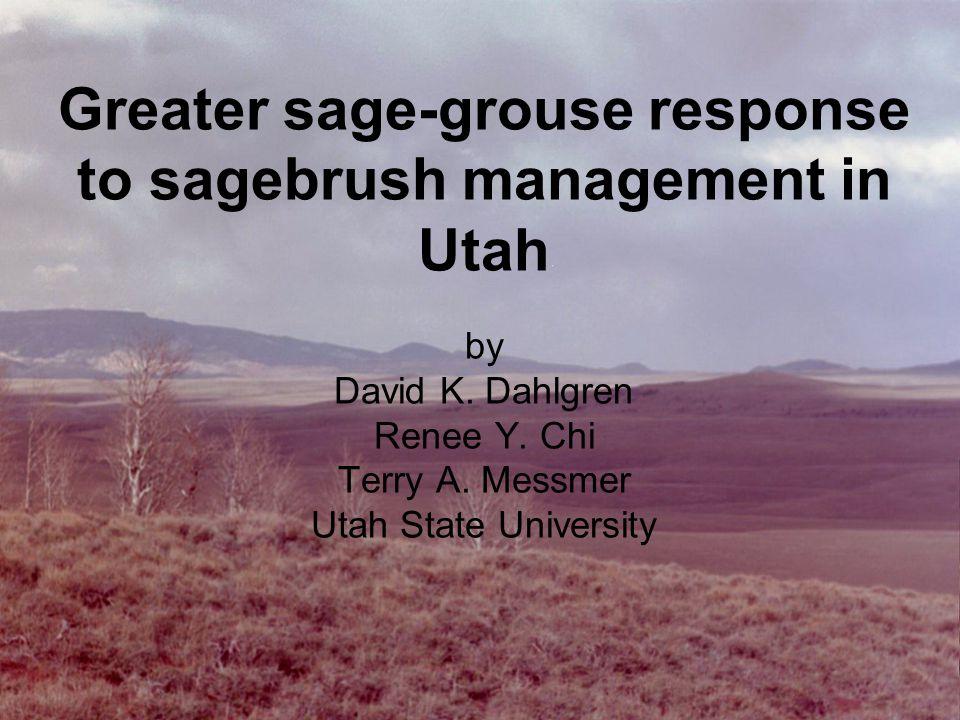 Greater sage-grouse response to sagebrush management in Utah by David K. Dahlgren Renee Y. Chi Terry A. Messmer Utah State University