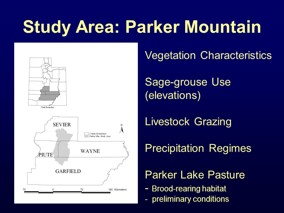 Study Area: Parker Mountain Vegetation Characteristics Sage-grouse Use (elevations) Livestock Grazing Precipitation Regimes Parker Lake Pasture - Brood-rearing habitat - preliminary conditions