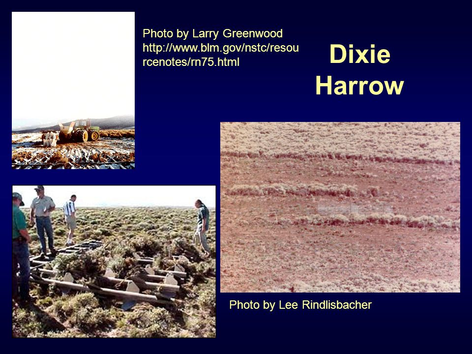 Dixie Harrow Photo by Lee Rindlisbacher Photo by Larry Greenwood http://www.blm.gov/nstc/resou rcenotes/rn75.html