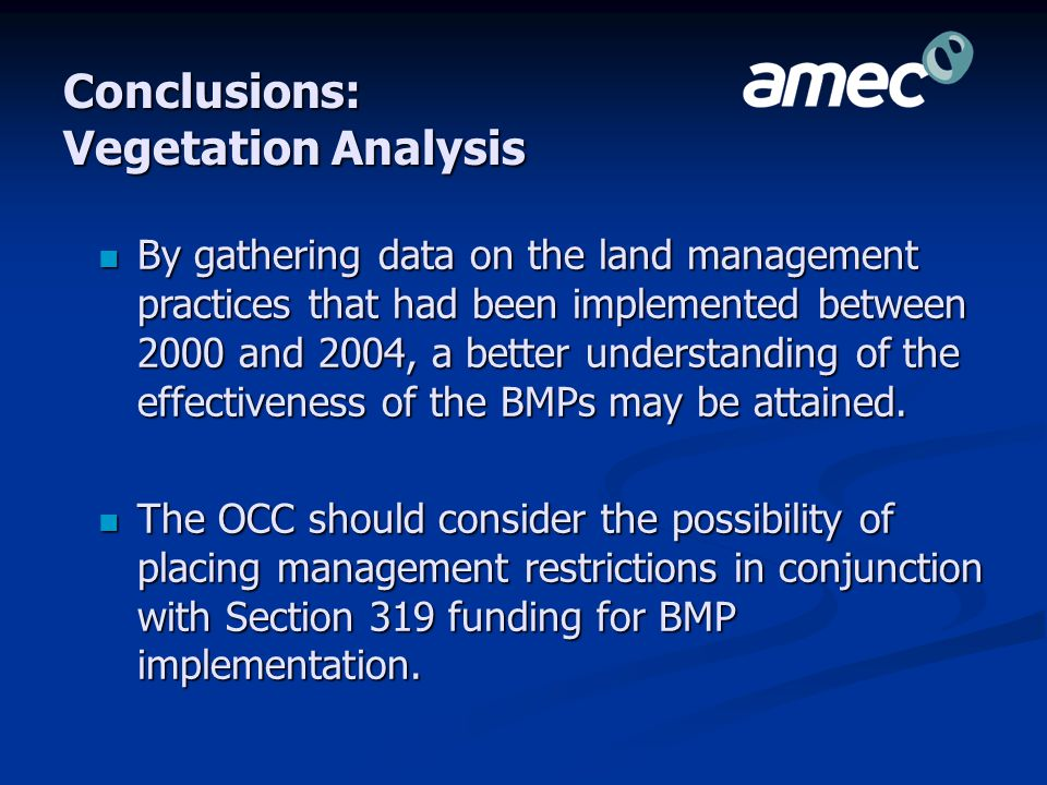 Conclusions: Vegetation Analysis By gathering data on the land management practices that had been implemented between 2000 and 2004, a better understanding of the effectiveness of the BMPs may be attained.