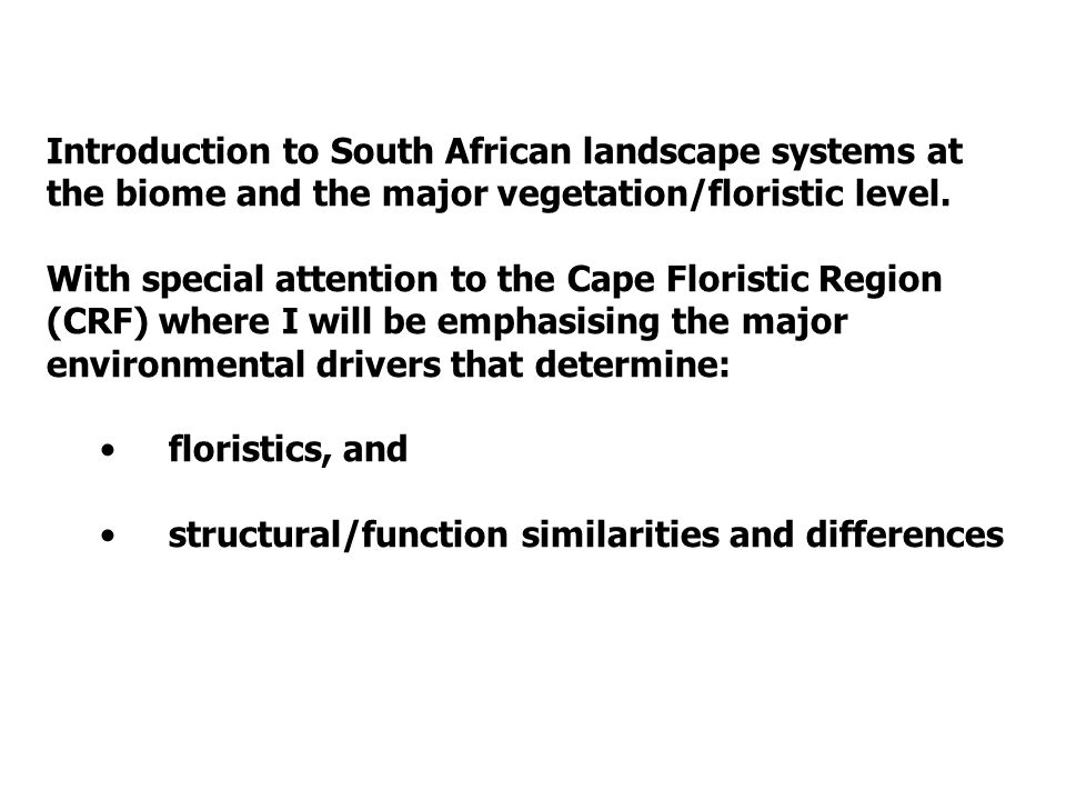 Introduction to South African landscape systems at the biome and the major vegetation/floristic level.