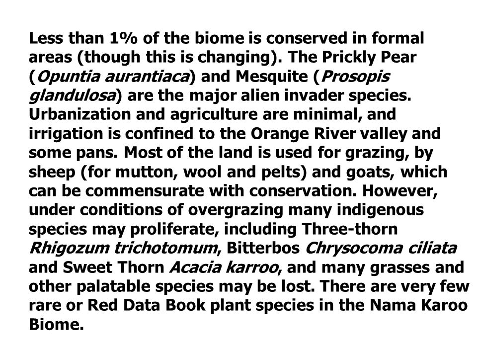 Less than 1% of the biome is conserved in formal areas (though this is changing).