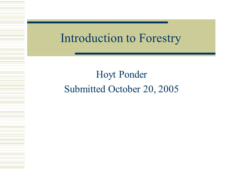 Introduction to Forestry Hoyt Ponder Submitted October 20, 2005
