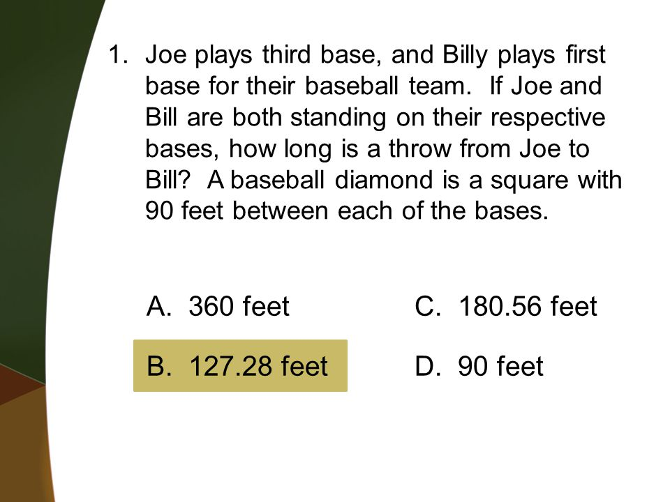 1.Joe plays third base, and Billy plays first base for their baseball team. If Joe and Bill are both standing on their respective bases, how long is a