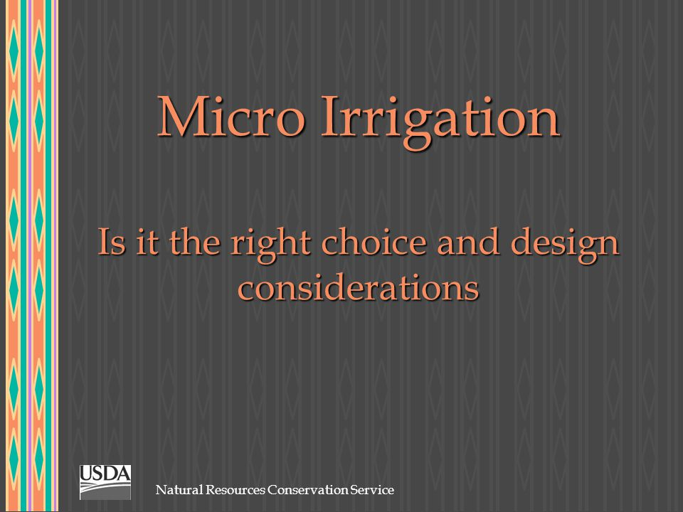 Natural Resources Conservation Service First of all, micro irrigation is….
