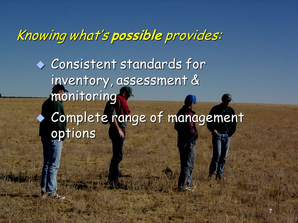 Knowing what's possible provides: u Consistent standards for inventory, assessment & monitoring u Complete range of management options 7
