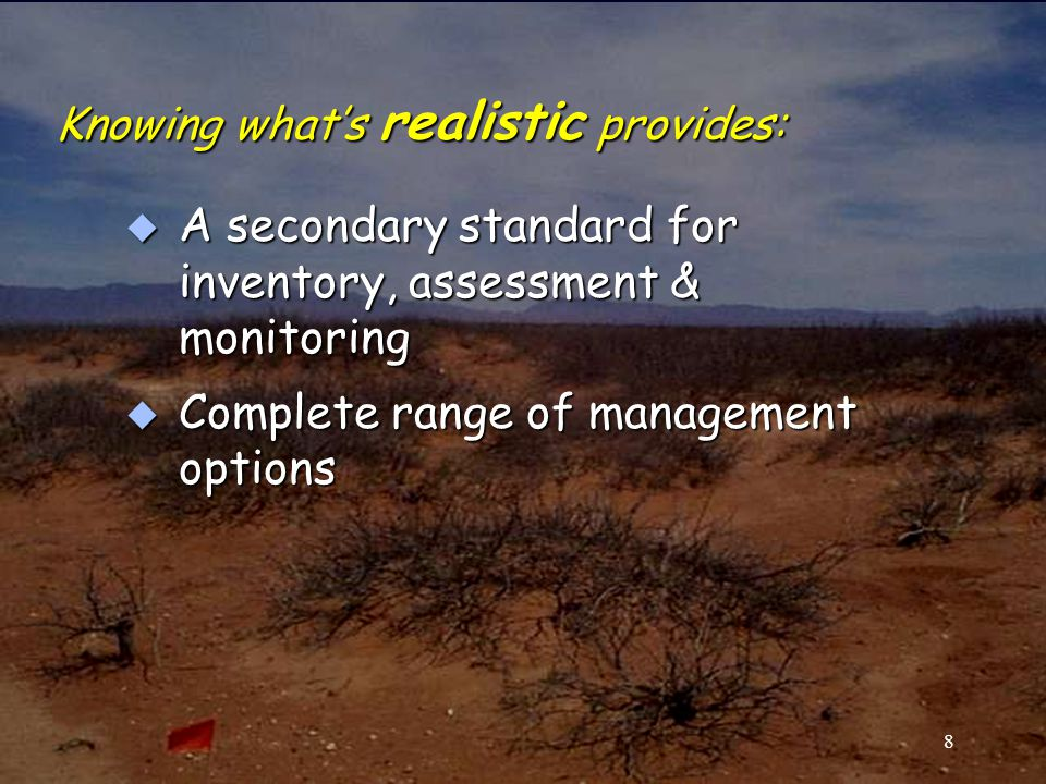 Knowing what's realistic provides: u A secondary standard for inventory, assessment & monitoring u Complete range of management options 8