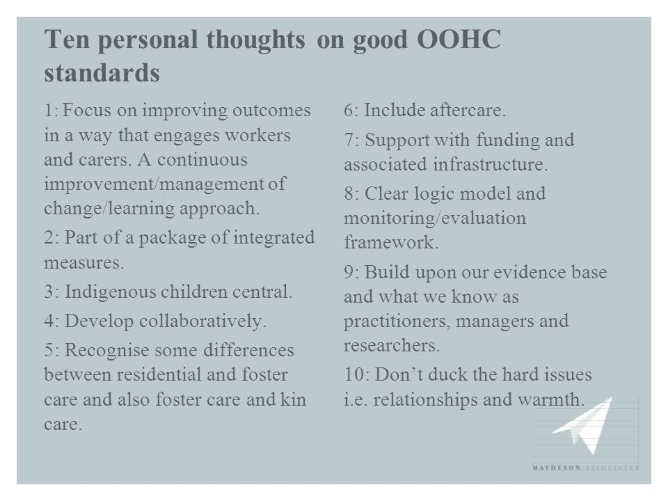 Ten personal thoughts on good OOHC standards 1: Focus on improving outcomes in a way that engages workers and carers. A continuous improvement/managem