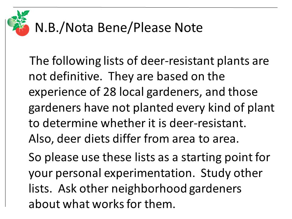 N.B./Nota Bene/Please Note The following lists of deer-resistant plants are not definitive.