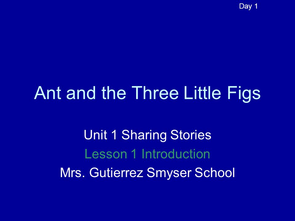 Ant and the Three Little Figs Unit 1 Sharing Stories Lesson 1 Introduction Mrs.
