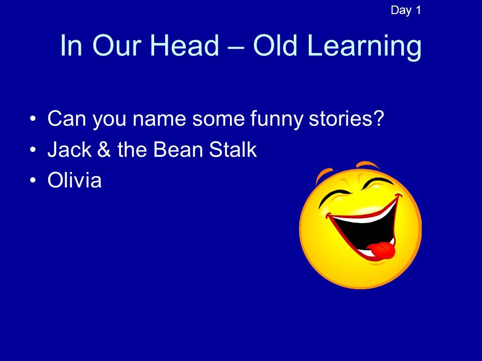 Can you name some funny stories? Jack & the Bean Stalk Olivia In Our Head – Old Learning Day 1