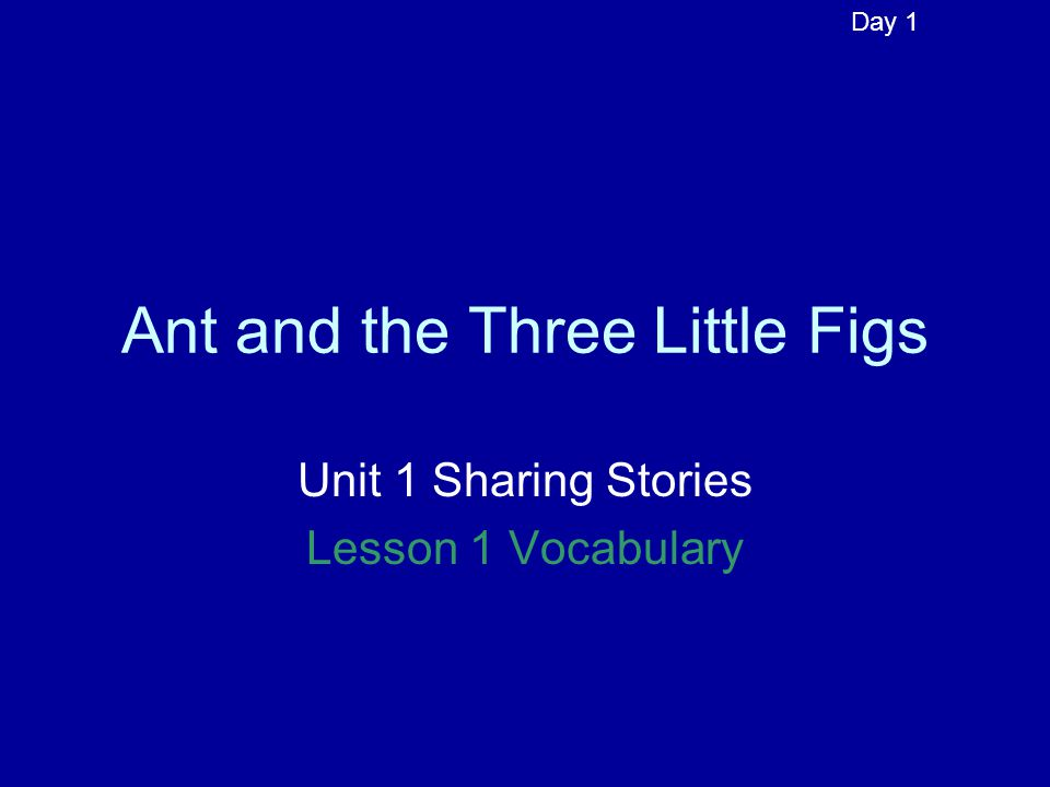 Ant and the Three Little Figs Unit 1 Sharing Stories Lesson 1 Vocabulary Day 1