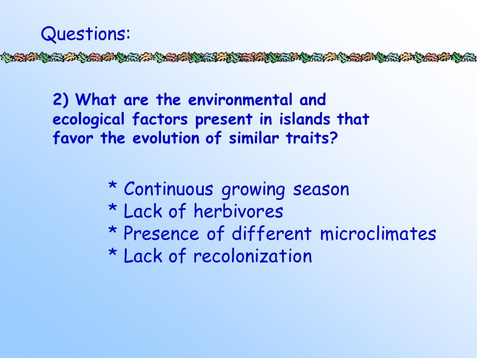 2) What are the environmental and ecological factors present in islands that favor the evolution of similar traits.