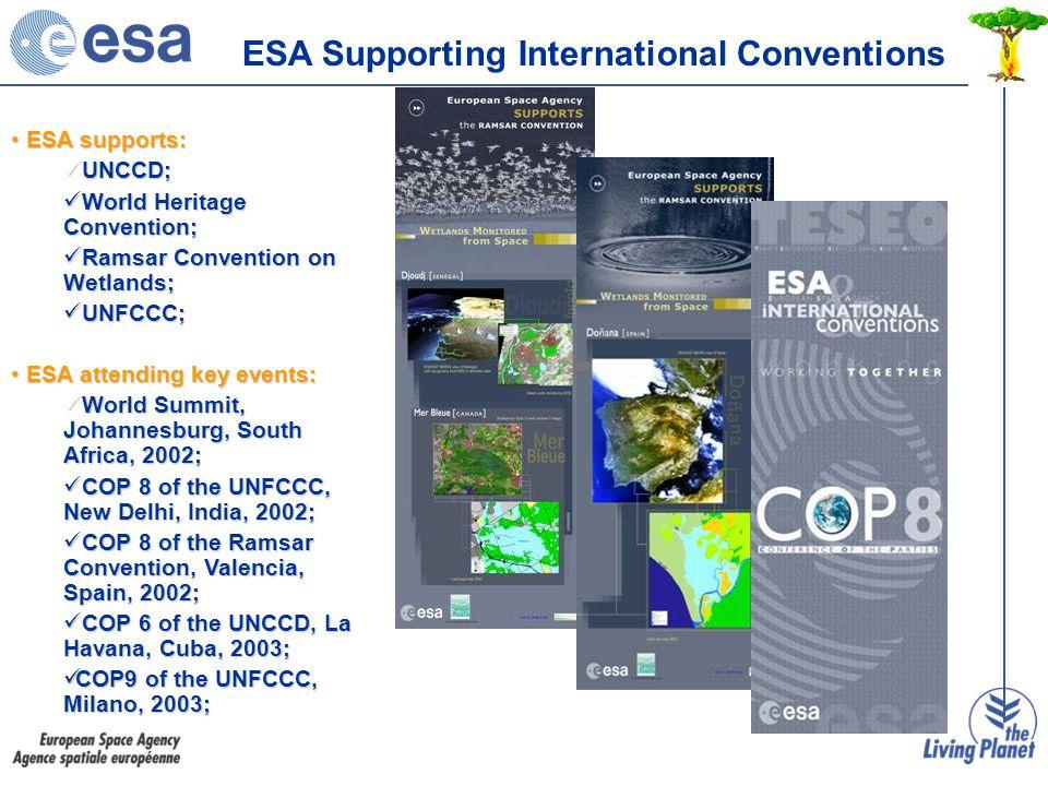 ESA supports: ESA supports: UNCCD; UNCCD; World Heritage Convention; World Heritage Convention; Ramsar Convention on Wetlands; Ramsar Convention on We