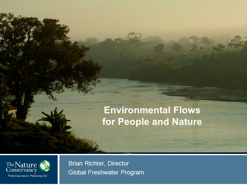 © Mark Godfrey Brian Richter, Director Global Freshwater Program © Insert Image Credit Environmental Flows for People and Nature