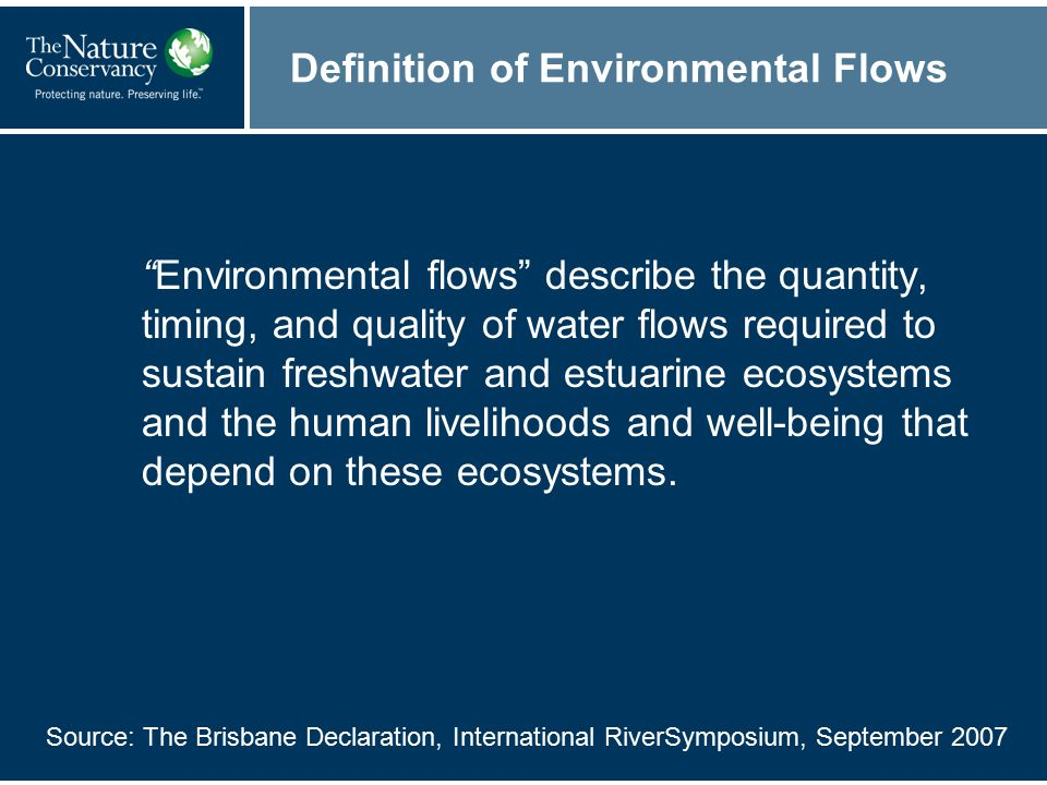 Definition of Environmental Flows Environmental flows describe the quantity, timing, and quality of water flows required to sustain freshwater and estuarine ecosystems and the human livelihoods and well-being that depend on these ecosystems.