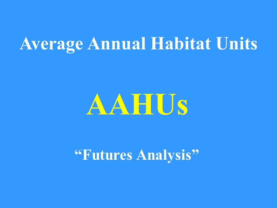 Average Annual Habitat Units AAHUs Futures Analysis