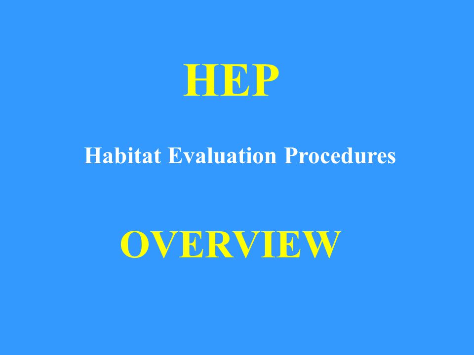 HEP Habitat Evaluation Procedures OVERVIEW