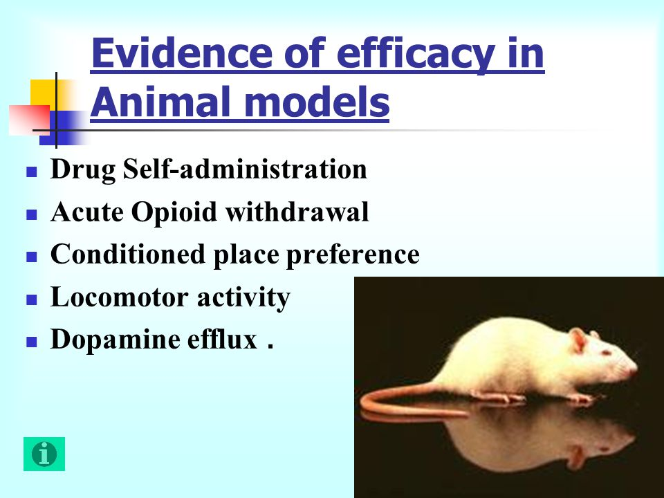 Evidence of efficacy in Animal models Drug Self-administration Acute Opioid withdrawal Conditioned place preference Locomotor activity Dopamine efflux.