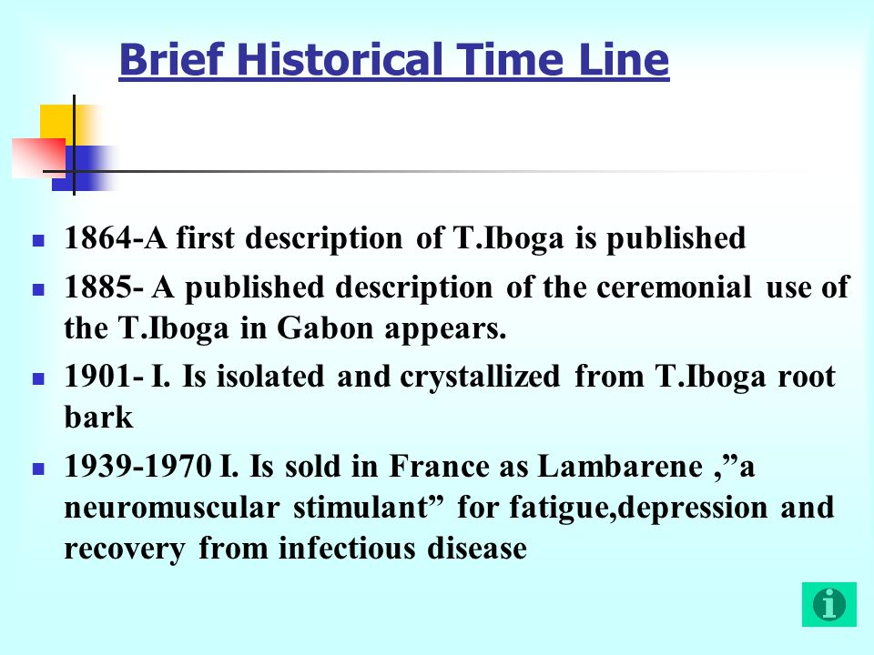 1864-A first description of T.Iboga is published 1885- A published description of the ceremonial use of the T.Iboga in Gabon appears.