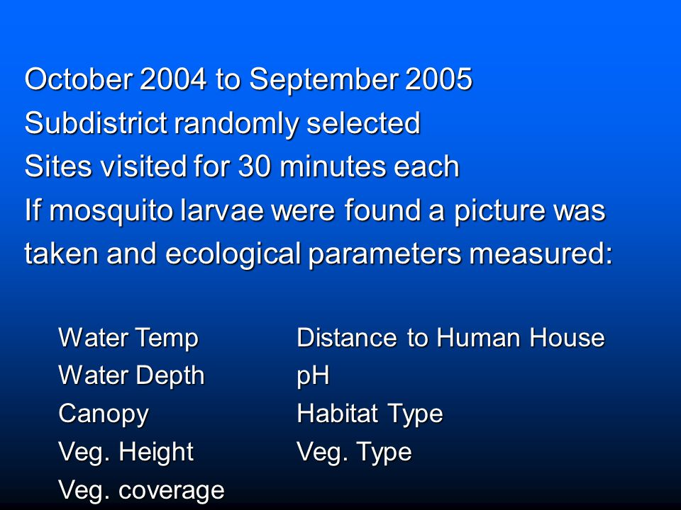 October 2004 to September 2005 Subdistrict randomly selected Sites visited for 30 minutes each If mosquito larvae were found a picture was taken and e