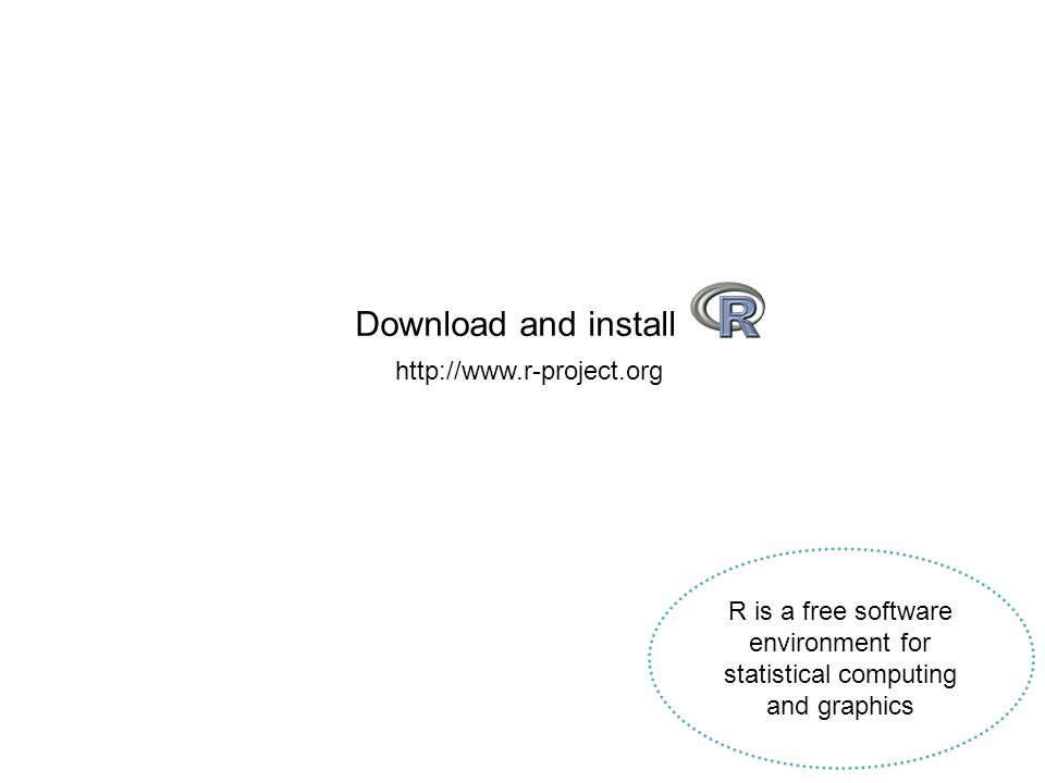 Download and install http://www.r-project.org R is a free software environment for statistical computing and graphics