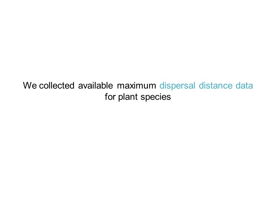 We collected available maximum dispersal distance data for plant species