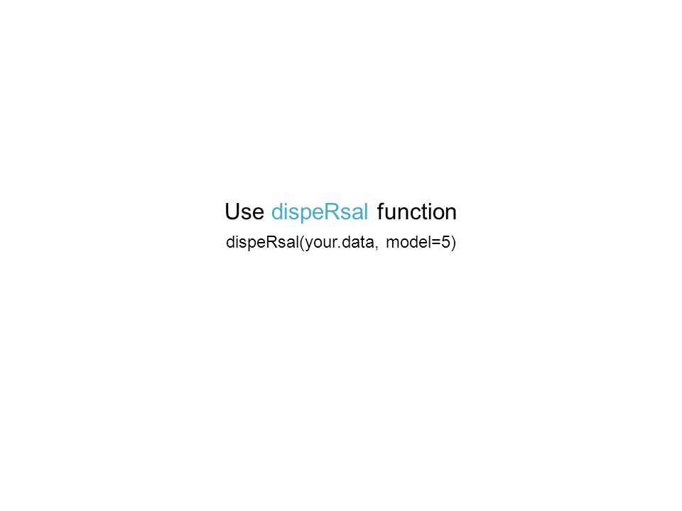 dispeRsal(your.data, model=5) Use dispeRsal function