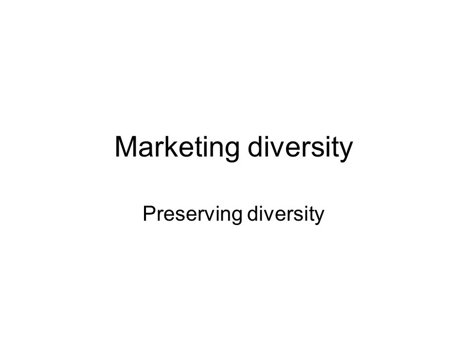Marketing diversity Preserving diversity