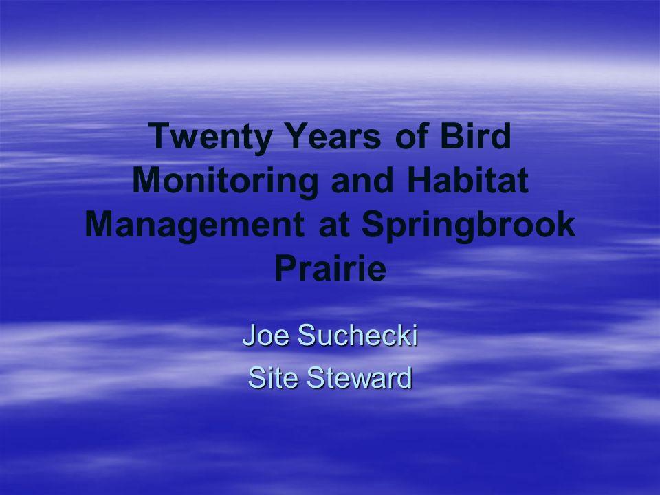 Twenty Years of Bird Monitoring and Habitat Management at Springbrook Prairie Joe Suchecki Site Steward