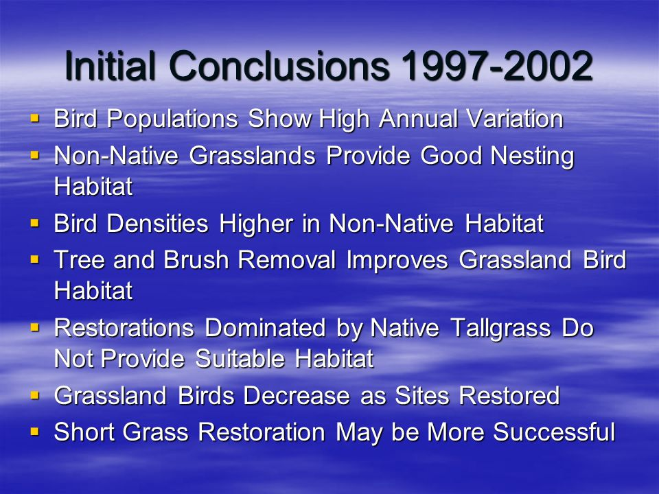 Initial Conclusions 1997-2002  Bird Populations Show High Annual Variation  Non-Native Grasslands Provide Good Nesting Habitat  Bird Densities High