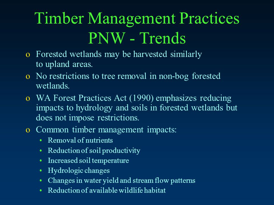Timber Management Practices PNW - Trends oForested wetlands may be harvested similarly to upland areas.