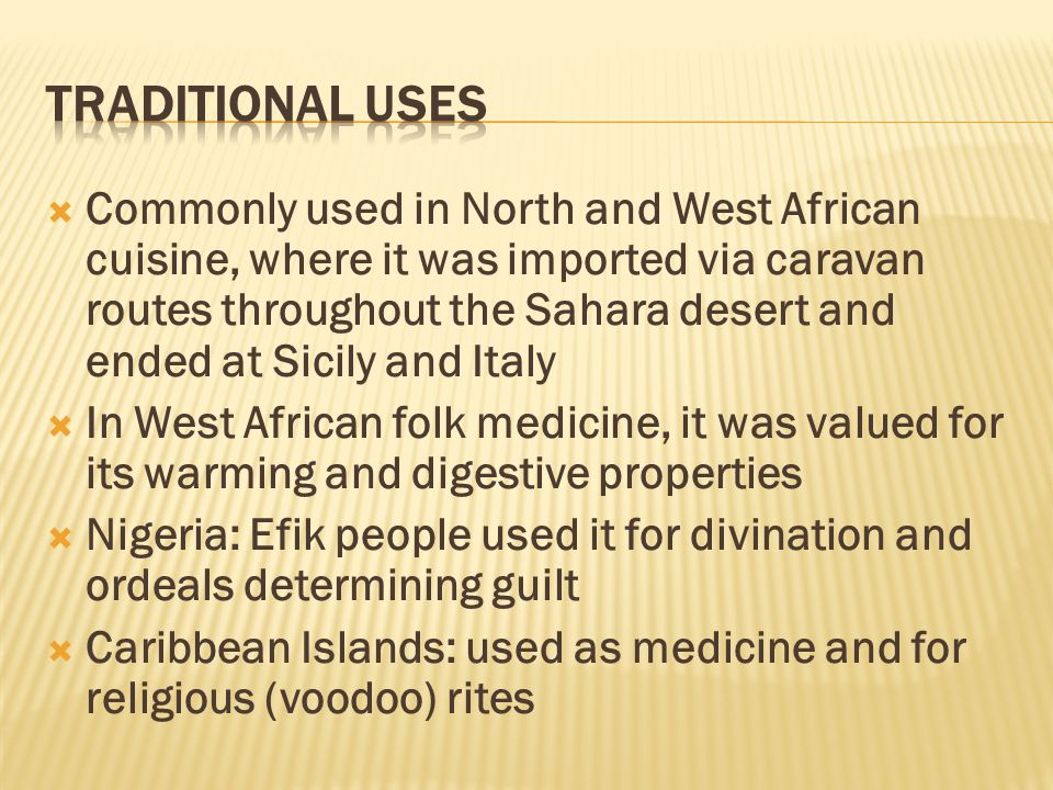  Commonly used in North and West African cuisine, where it was imported via caravan routes throughout the Sahara desert and ended at Sicily and Italy