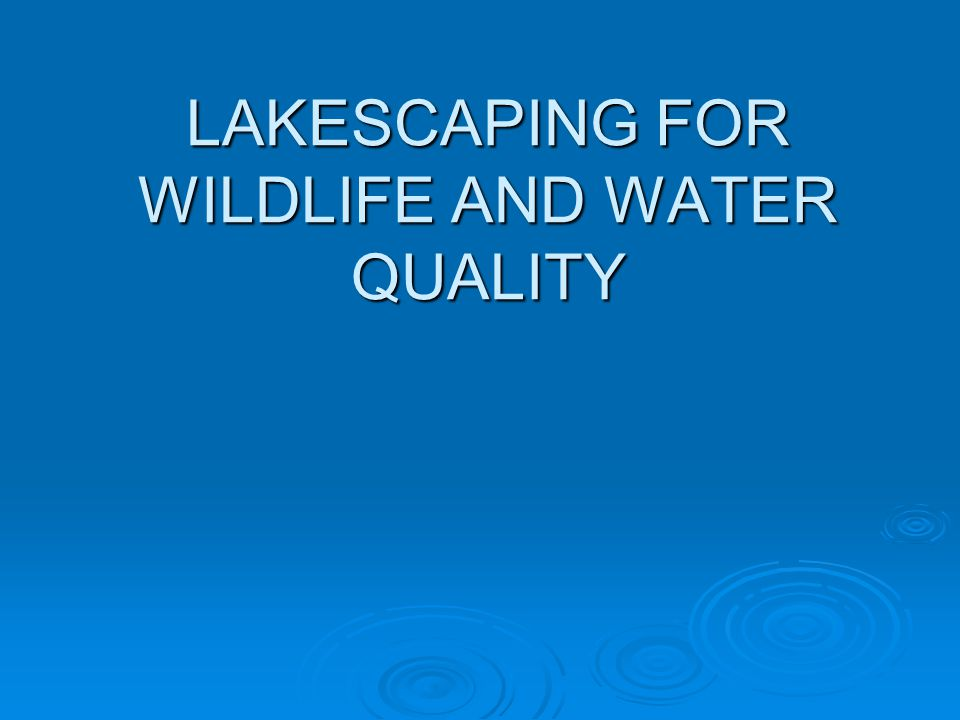 LAKESCAPING FOR WILDLIFE AND WATER QUALITY