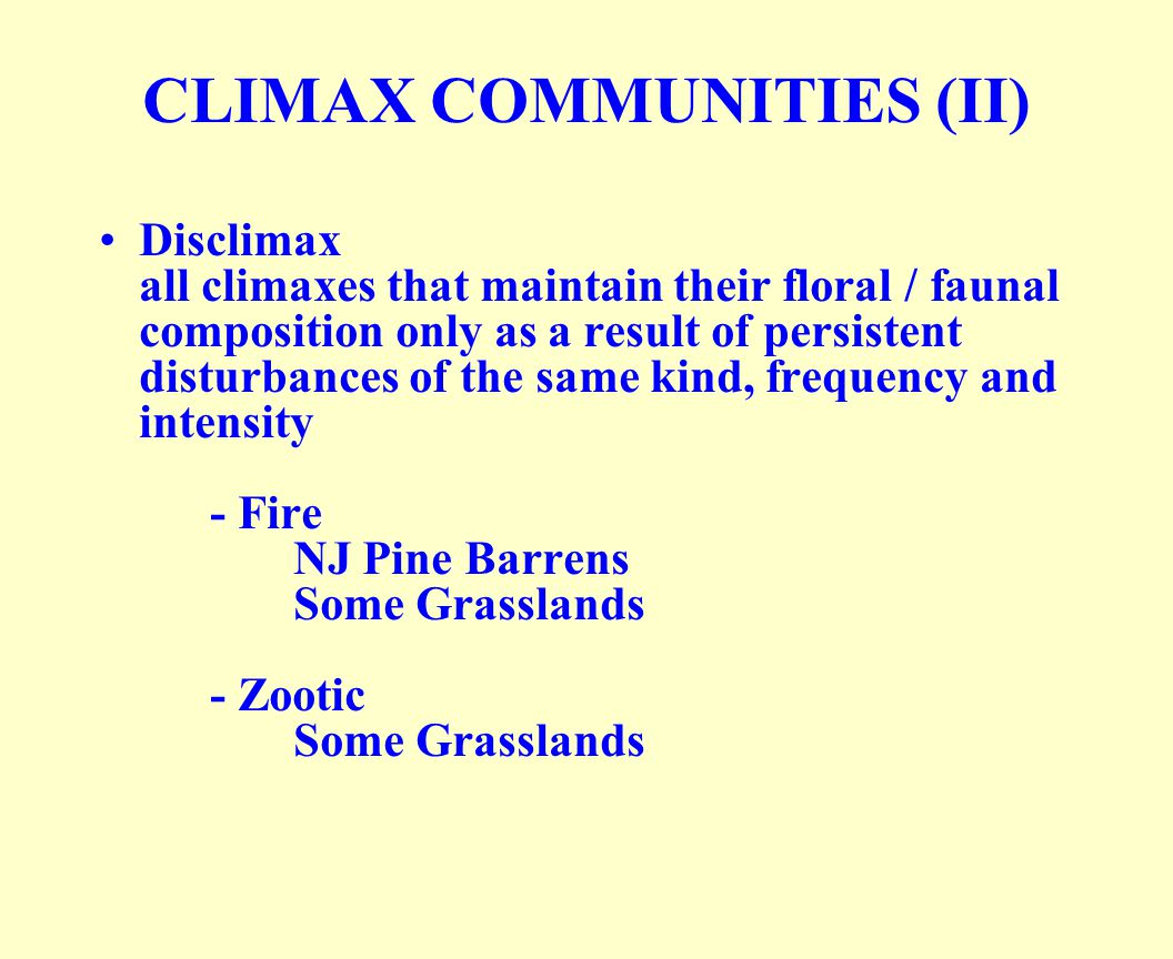 CLIMAX COMMUNITIES (II) Disclimax all climaxes that maintain their floral / faunal composition only as a result of persistent disturbances of the same