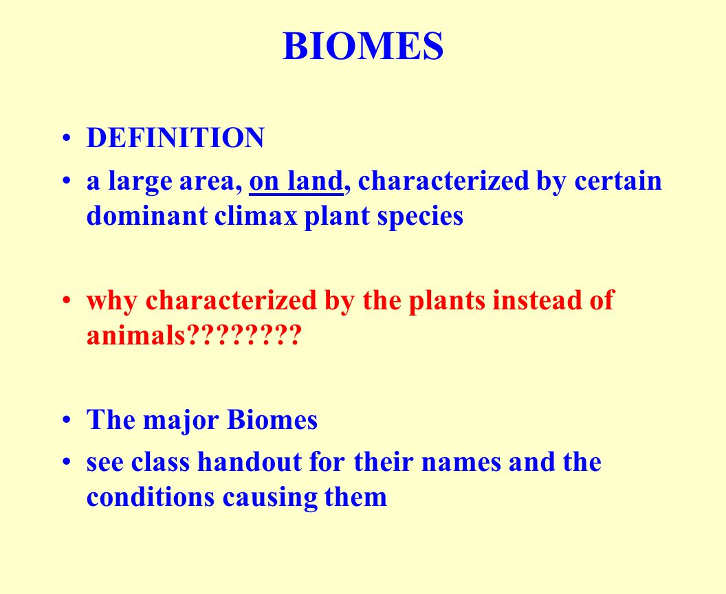 BIOMES DEFINITION a large area, on land, characterized by certain dominant climax plant species why characterized by the plants instead of animals????