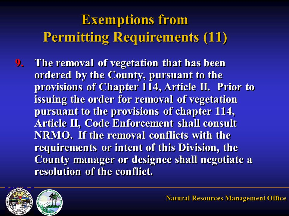 Natural Resources Management Office Exemptions from Permitting Requirements (11) 9.The removal of vegetation that has been ordered by the County, pursuant to the provisions of Chapter 114, Article II.