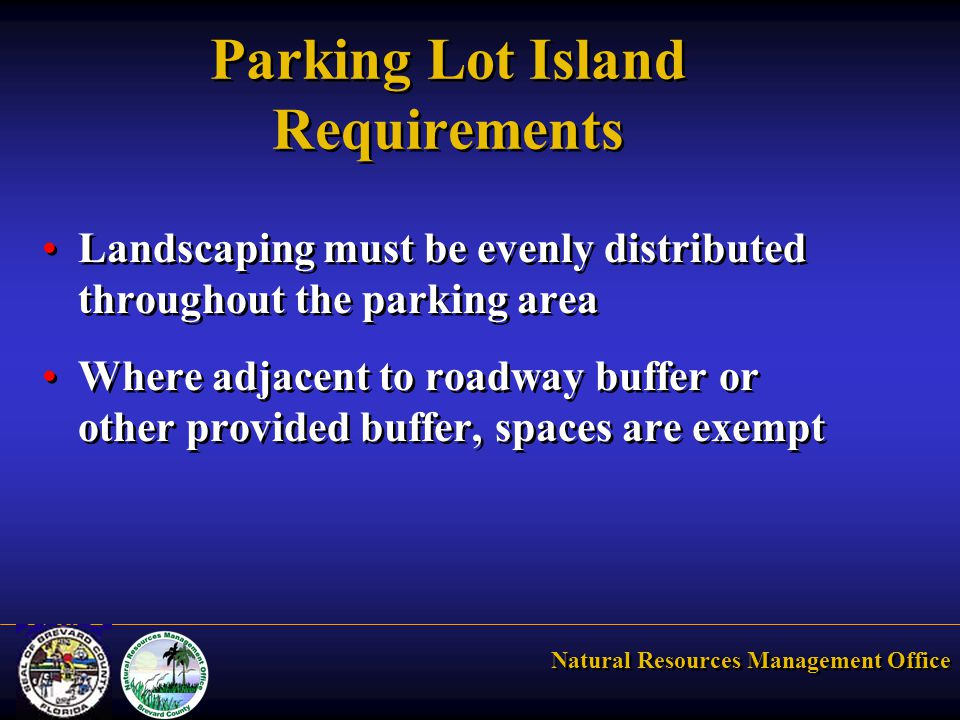 Natural Resources Management Office Parking Lot Island Requirements Landscaping must be evenly distributed throughout the parking area Where adjacent to roadway buffer or other provided buffer, spaces are exempt Landscaping must be evenly distributed throughout the parking area Where adjacent to roadway buffer or other provided buffer, spaces are exempt